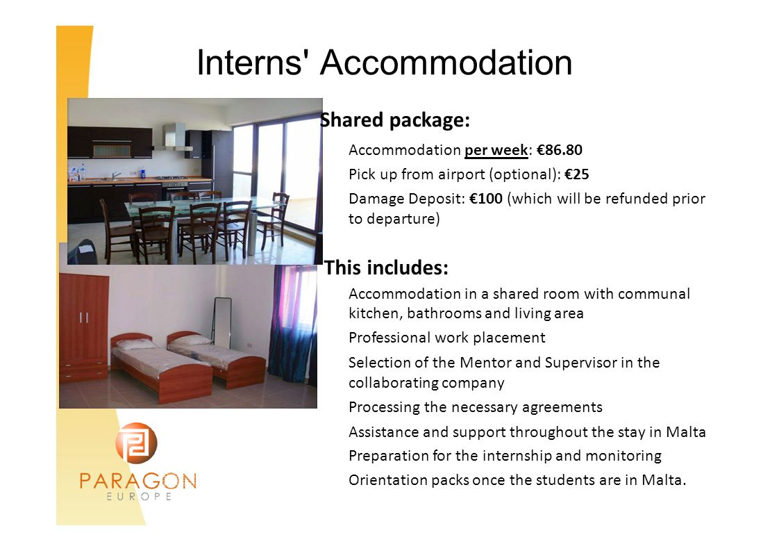 Interns Accommodation This includes: Accommodation per week: €86.80