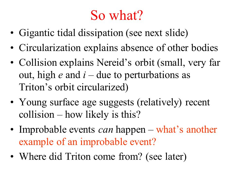So what Gigantic tidal dissipation (see next slide)