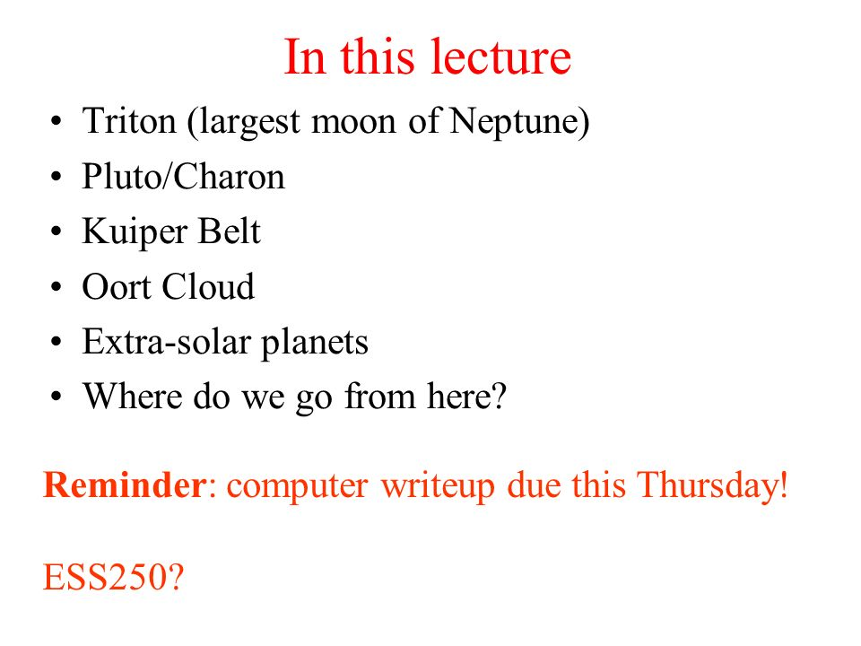 In this lecture Triton (largest moon of Neptune) Pluto/Charon
