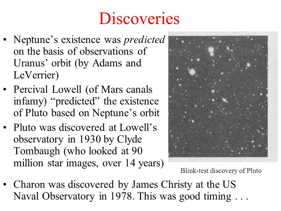 Discoveries Neptune's existence was predicted on the basis of observations of Uranus' orbit (by Adams and LeVerrier)