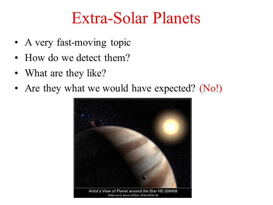 Extra-Solar Planets A very fast-moving topic How do we detect them