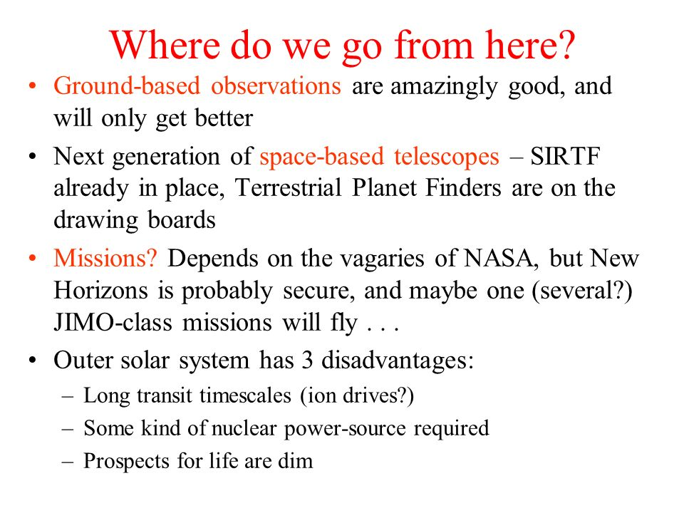 Where do we go from here Ground-based observations are amazingly good, and will only get better.