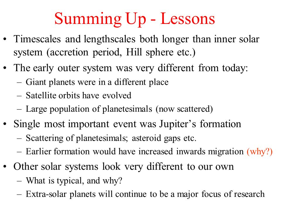 Summing Up - Lessons Timescales and lengthscales both longer than inner solar system (accretion period, Hill sphere etc.)