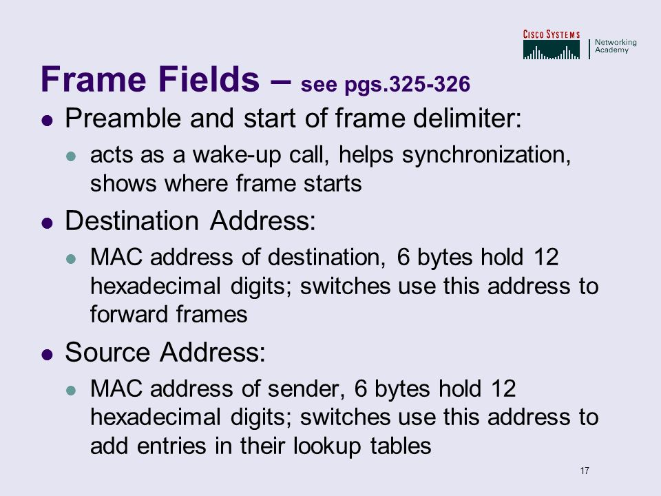 Frame Fields – see pgs.325-326 Preamble and start of frame delimiter: