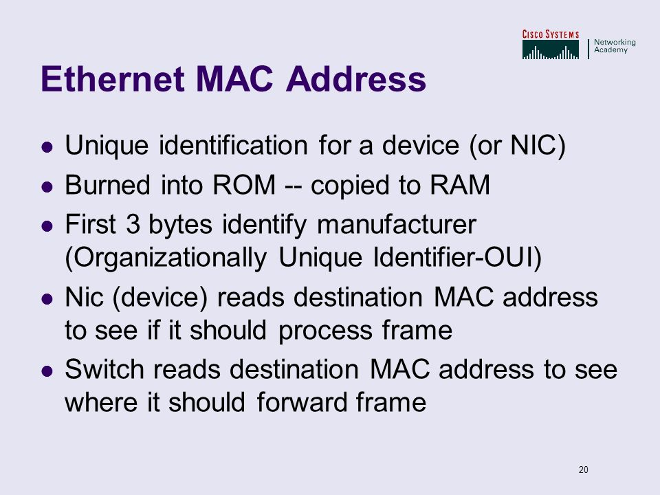 Ethernet MAC Address Unique identification for a device (or NIC)
