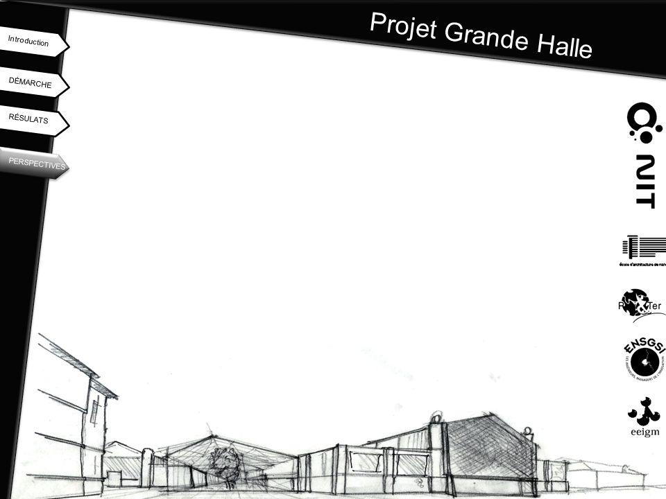 Projet Grande Halle Introduction DÉMARCHE RÉSULATS PERSPECTIVES