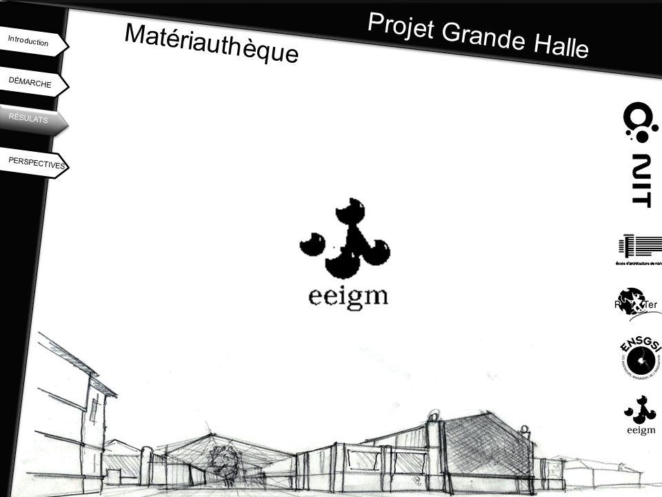 Projet Grande Halle Matériauthèque Introduction DÉMARCHE RÉSULATS