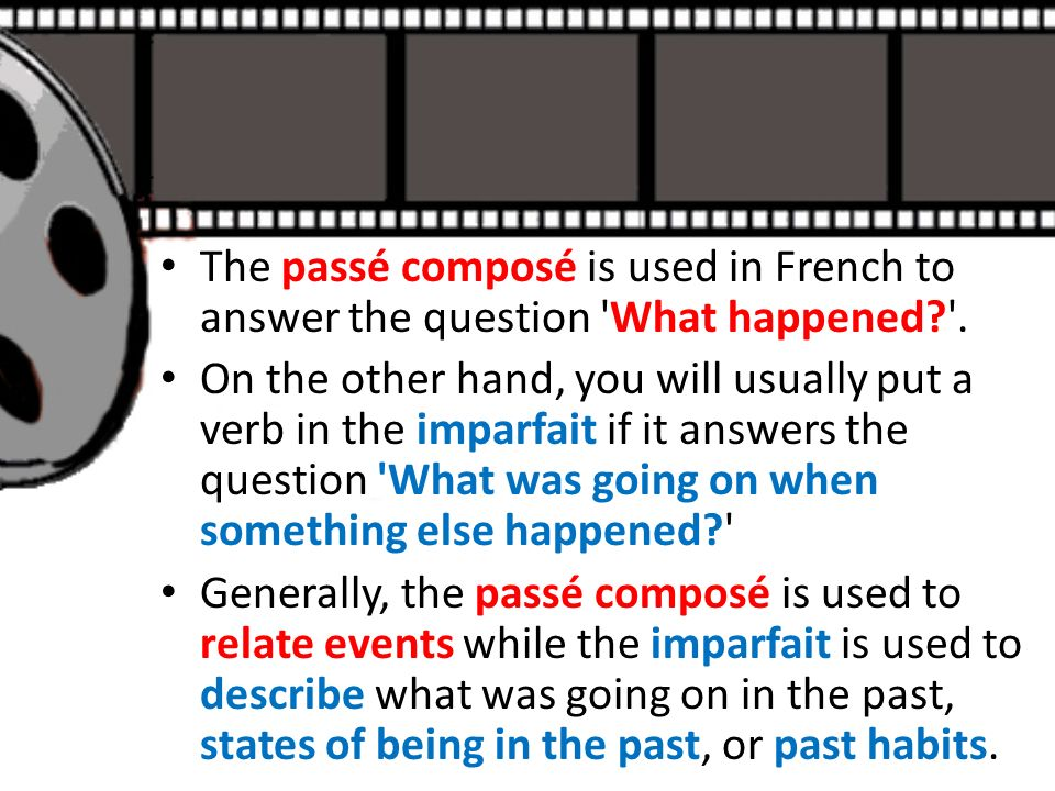 The passé composé is used in French to answer the question What happened .