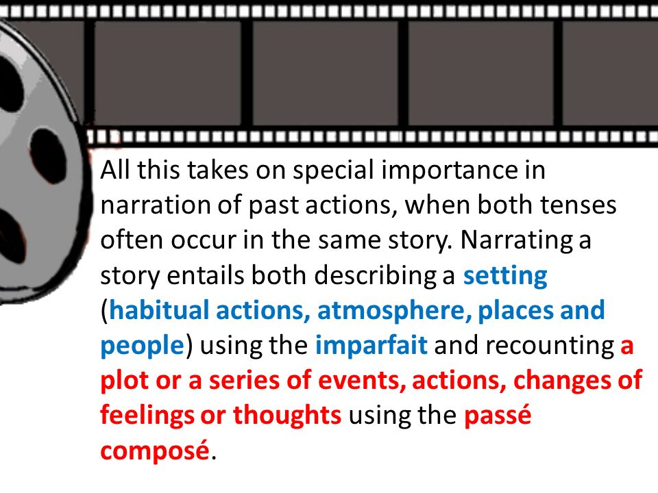 All this takes on special importance in narration of past actions, when both tenses often occur in the same story.