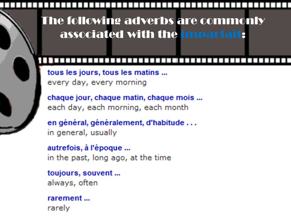 The following adverbs are commonly associated with the imparfait: