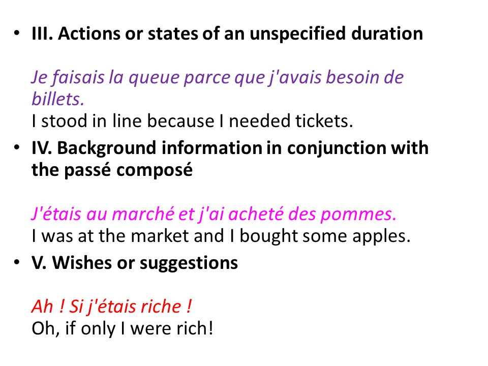 III. Actions or states of an unspecified duration Je faisais la queue parce que j avais besoin de billets. I stood in line because I needed tickets.