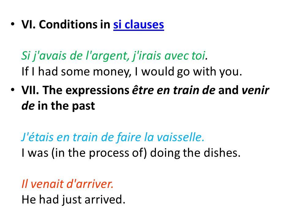 VI. Conditions in si clauses Si j avais de l argent, j irais avec toi