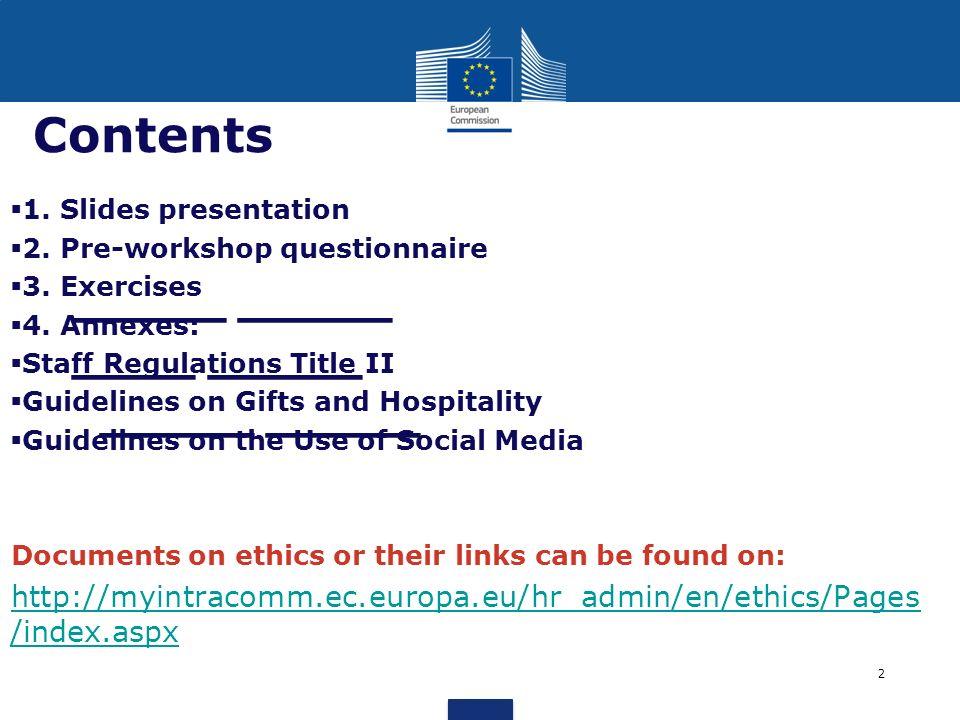 Contents1. Slides presentation. 2. Pre-workshop questionnaire. 3. Exercises. 4. Annexes: Staff Regulations Title II.