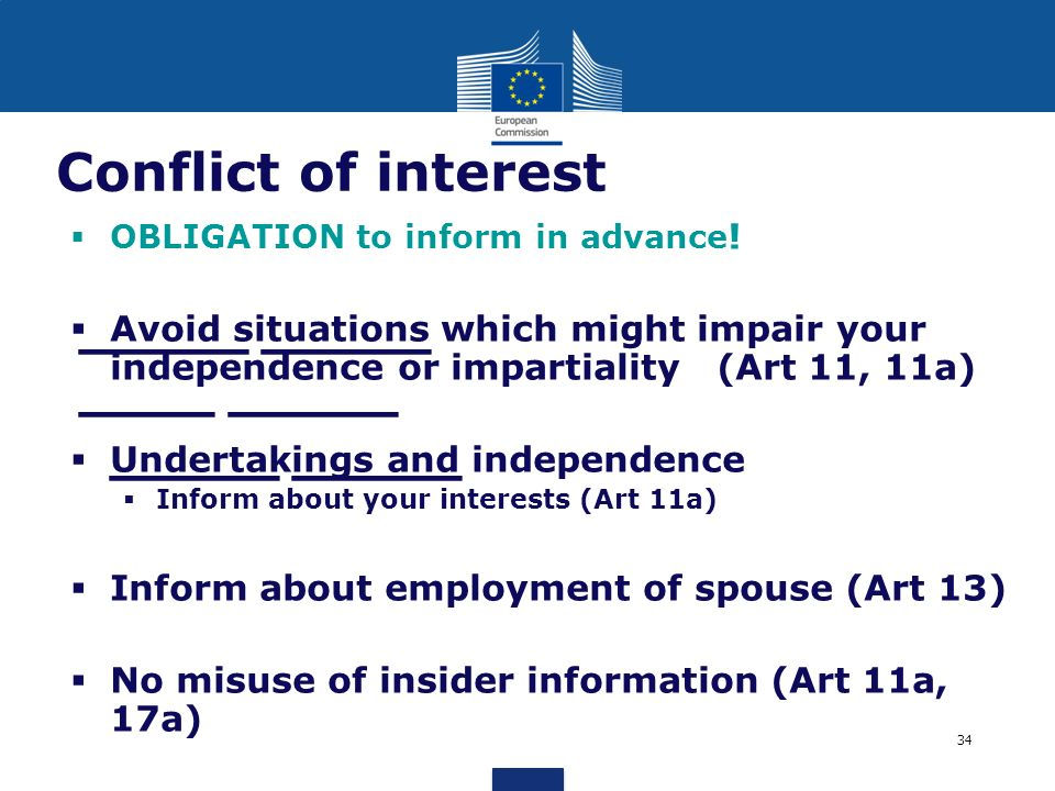 Conflict of interest OBLIGATION to inform in advance! Avoid situations which might impair your independence or impartiality (Art 11, 11a)