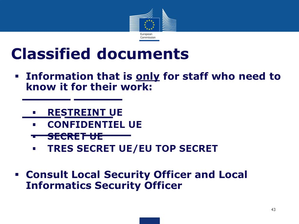 Classified documents Information that is only for staff who need to know it for their work: RESTREINT UE.