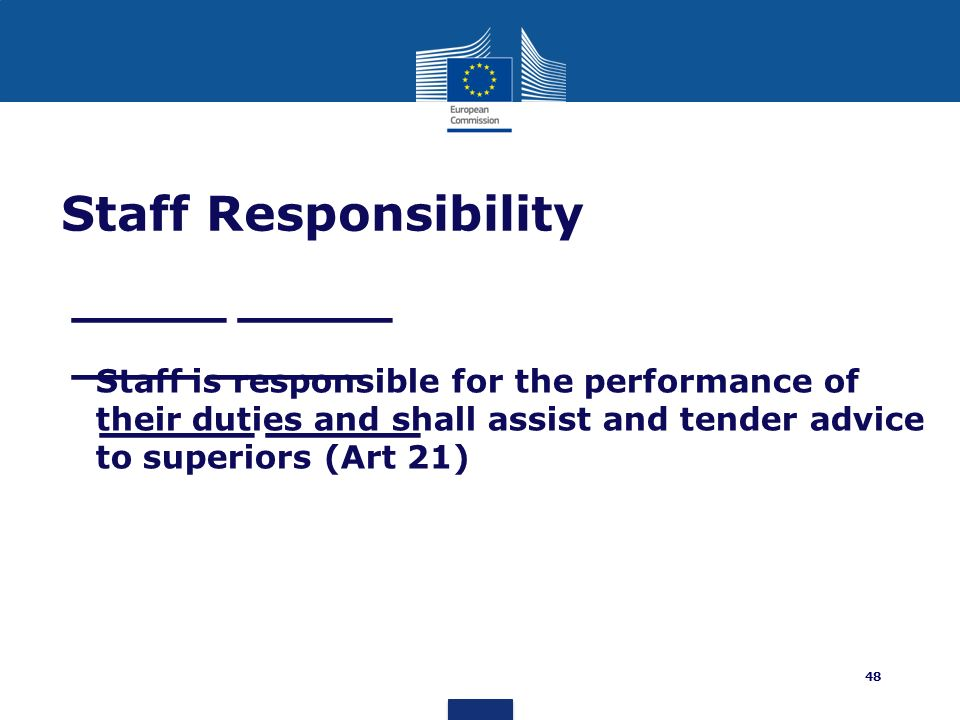Staff Responsibility Staff is responsible for the performance of their duties and shall assist and tender advice to superiors (Art 21)