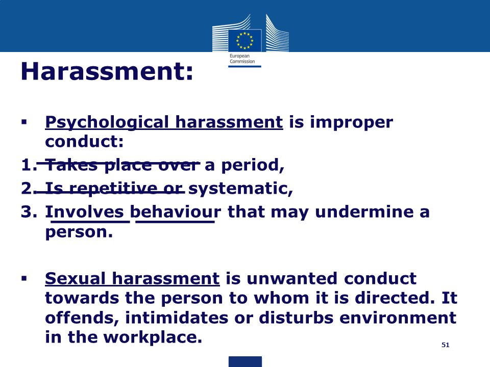 Harassment: Psychological harassment is improper conduct: