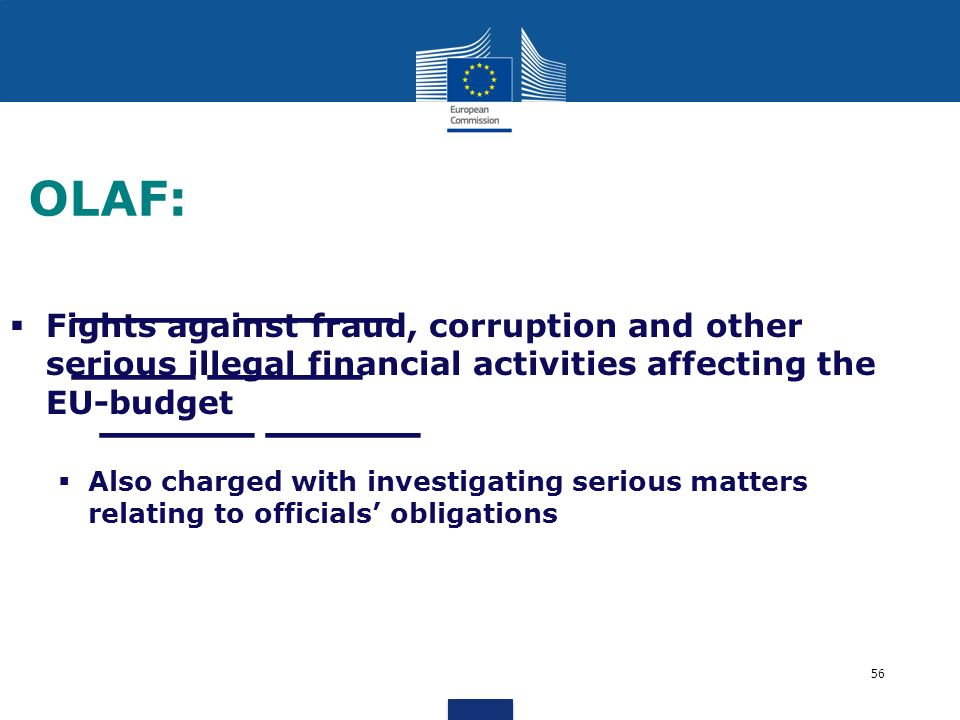 OLAF: Fights against fraud, corruption and other serious illegal financial activities affecting the EU-budget.