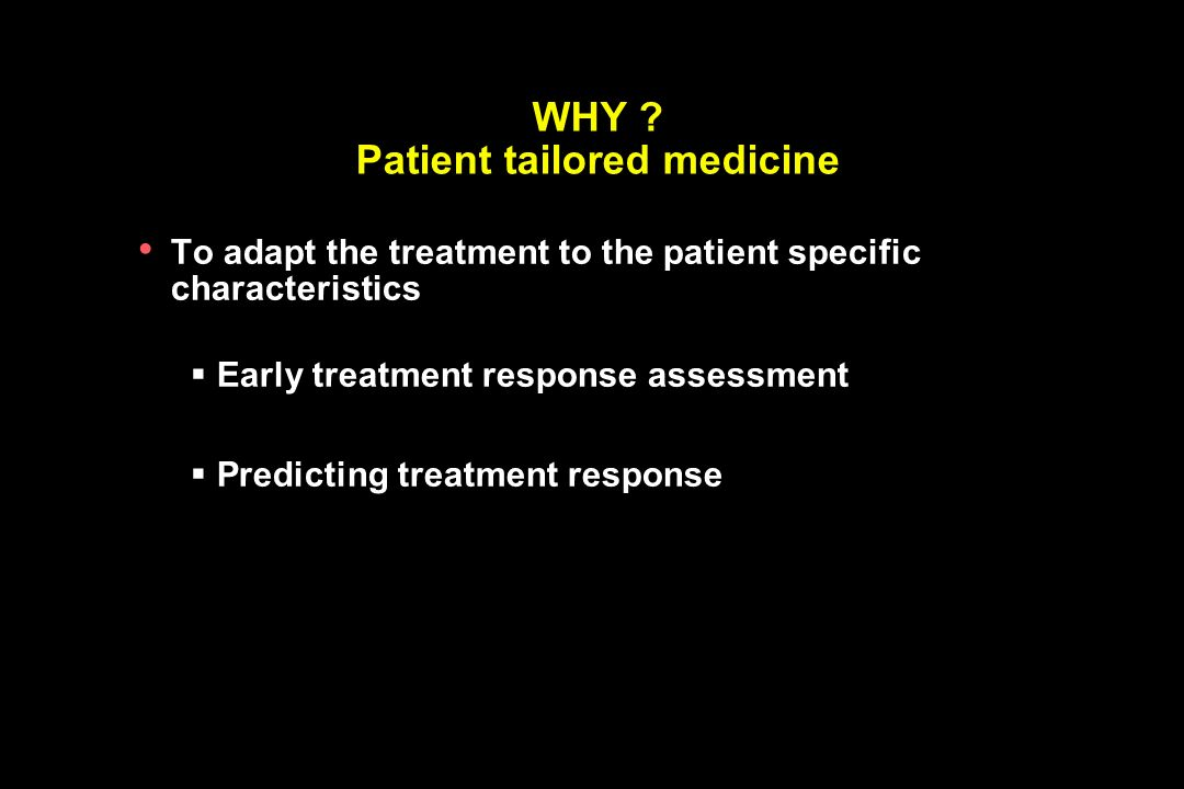 WHY Patient tailored medicine
