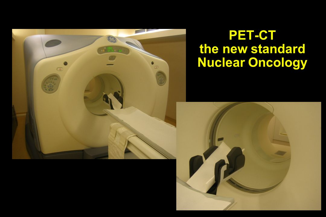 PET-CT the new standard Nuclear Oncology