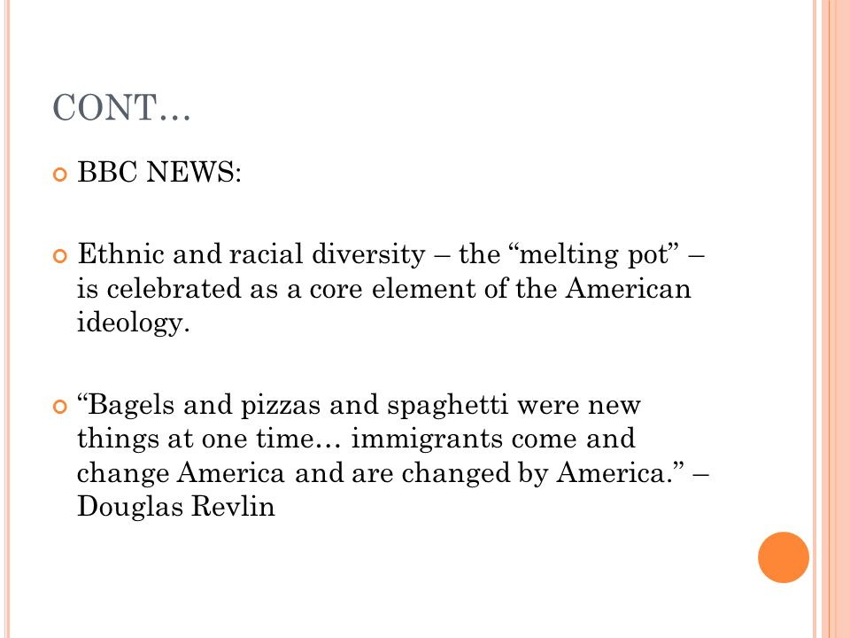 CONT… BBC NEWS: Ethnic and racial diversity – the melting pot – is celebrated as a core element of the American ideology.