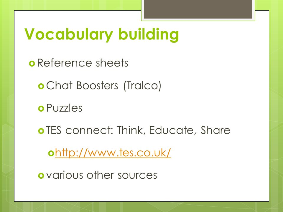Vocabulary building Reference sheets Chat Boosters (Tralco) Puzzles
