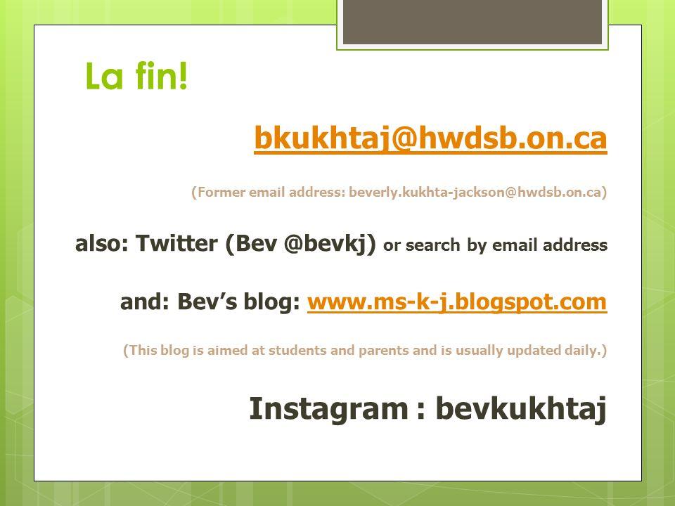 La fin! bkukhtaj@hwdsb.on.ca Instagram : bevkukhtaj