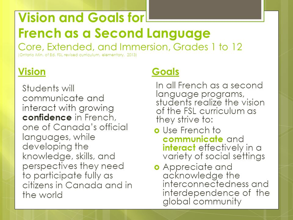 Vision and Goals for French as a Second Language Core, Extended, and Immersion, Grades 1 to 12 (Ontario Min. of Ed. FSL revised curriculum, elementary, 2013)