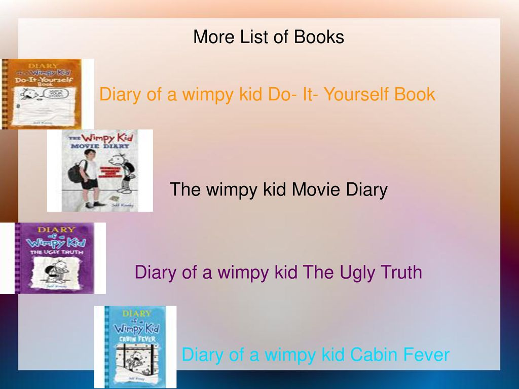 All about jeff kinney by destiny moore ppt download more list of books diary of a wimpy kid do it yourself book solutioingenieria Choice Image