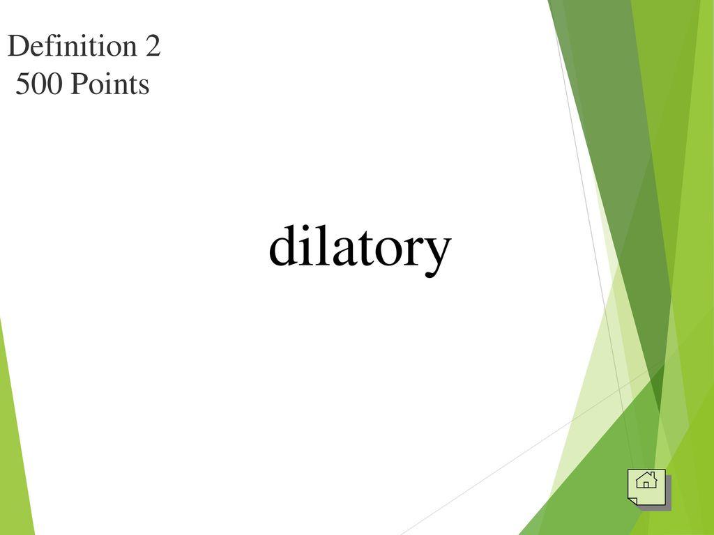 32 Definition Points Dilatory