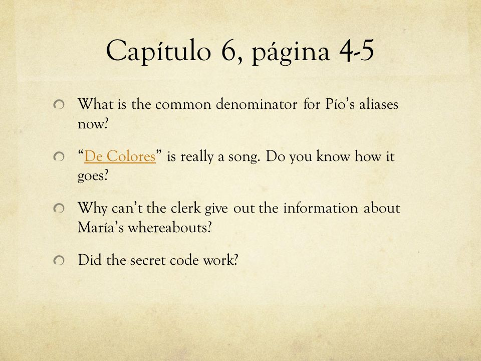 Capítulo 6, página 4-5 What is the common denominator for Pío's aliases now De Colores is really a song. Do you know how it goes