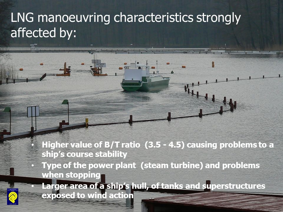 LNG manoeuvring characteristics strongly affected by: