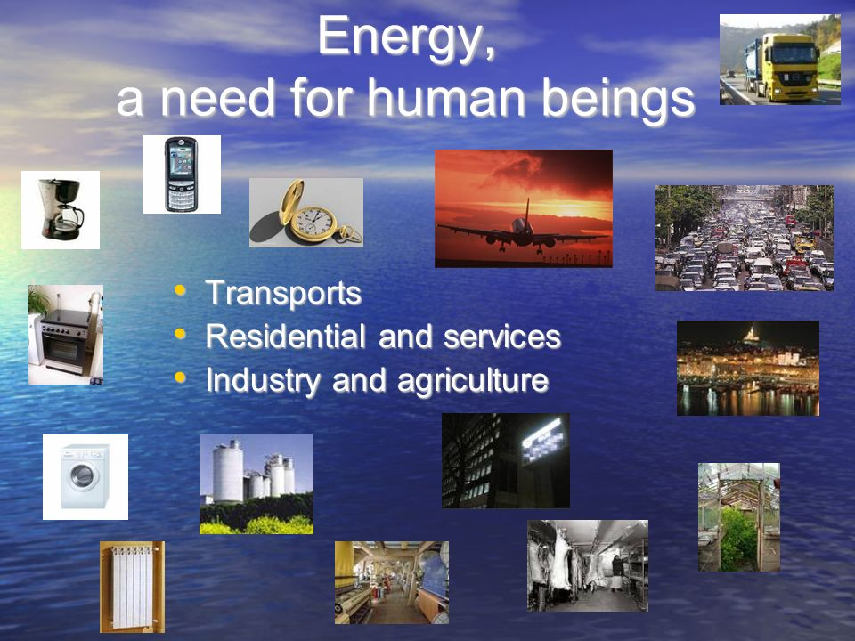 Energy, a need for human beings