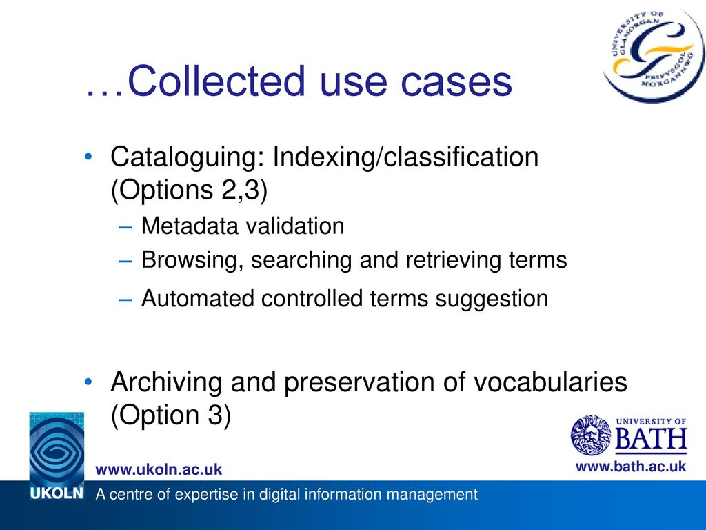 …Collected use cases Cataloguing: Indexing/classification (Options 2,3) Metadata validation. Browsing, searching and retrieving terms.