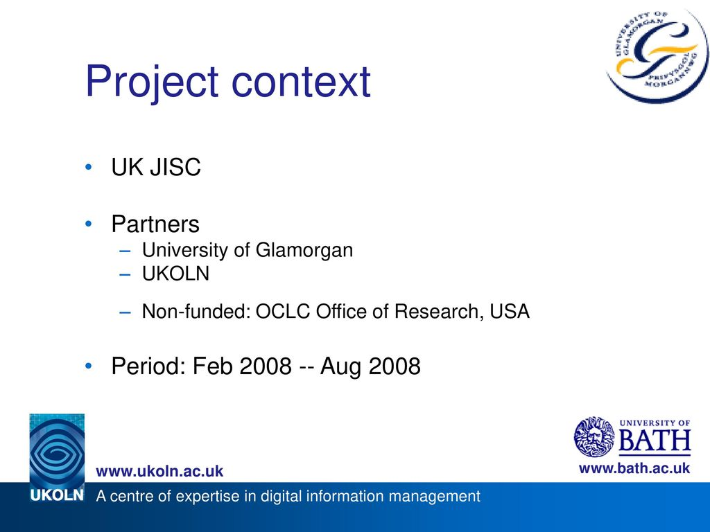 Project context UK JISC Partners Period: Feb Aug 2008