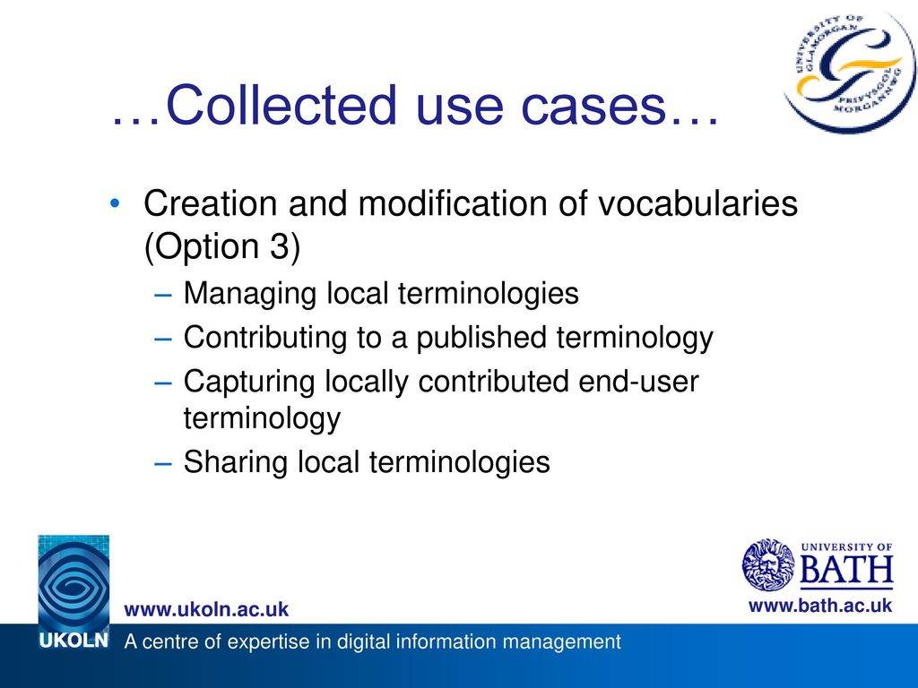 …Collected use cases… Creation and modification of vocabularies (Option 3) Managing local terminologies.