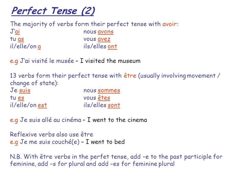 Perfect Tense (2) The majority of verbs form their perfect tense with avoir: J'ai nous avons. tu as vous avez.