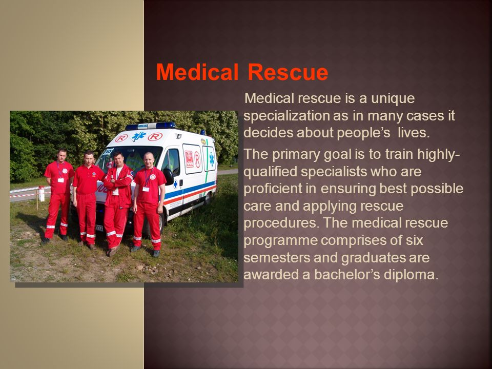 Medical Rescue Medical rescue is a unique specialization as in many cases it decides about people's lives.