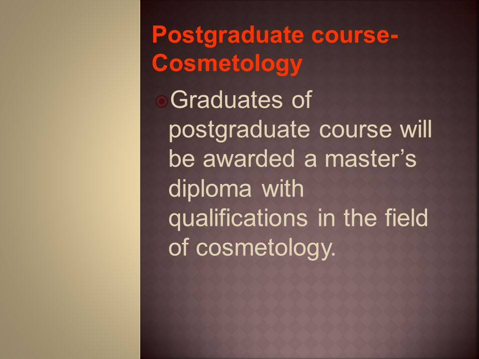 Postgraduate course- Cosmetology