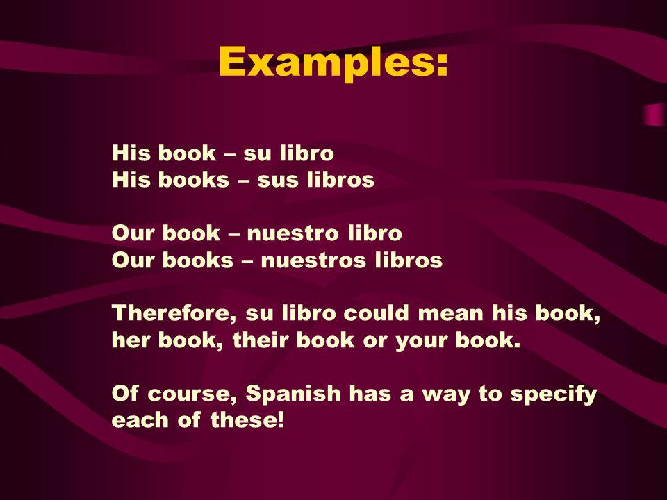 Examples: His book – su libro His books – sus libros