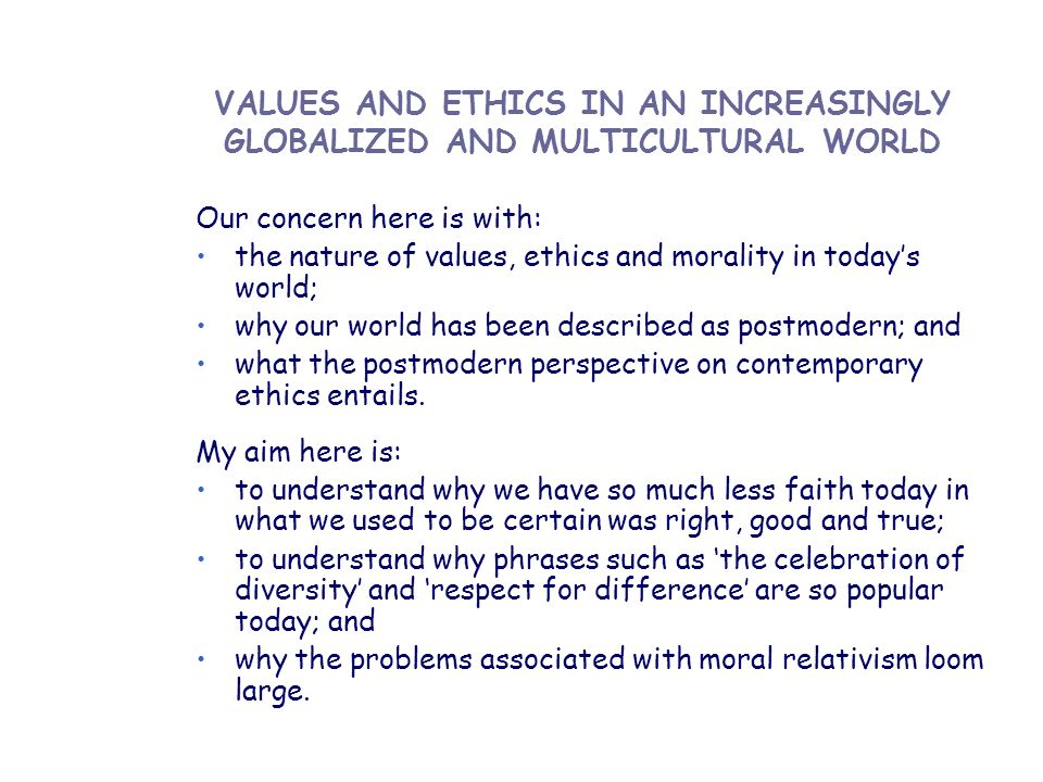 VALUES AND ETHICS IN AN INCREASINGLY GLOBALIZED AND MULTICULTURAL WORLD