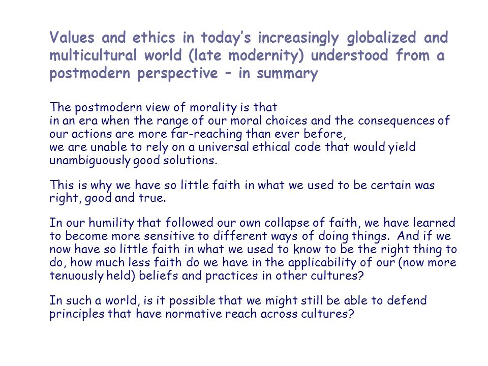 Values and ethics in today's increasingly globalized and multicultural world (late modernity) understood from a postmodern perspective – in summary