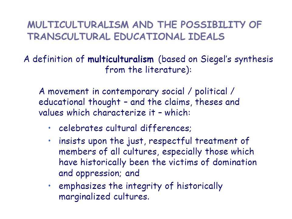 MULTICULTURALISM AND THE POSSIBILITY OF TRANSCULTURAL EDUCATIONAL IDEALS