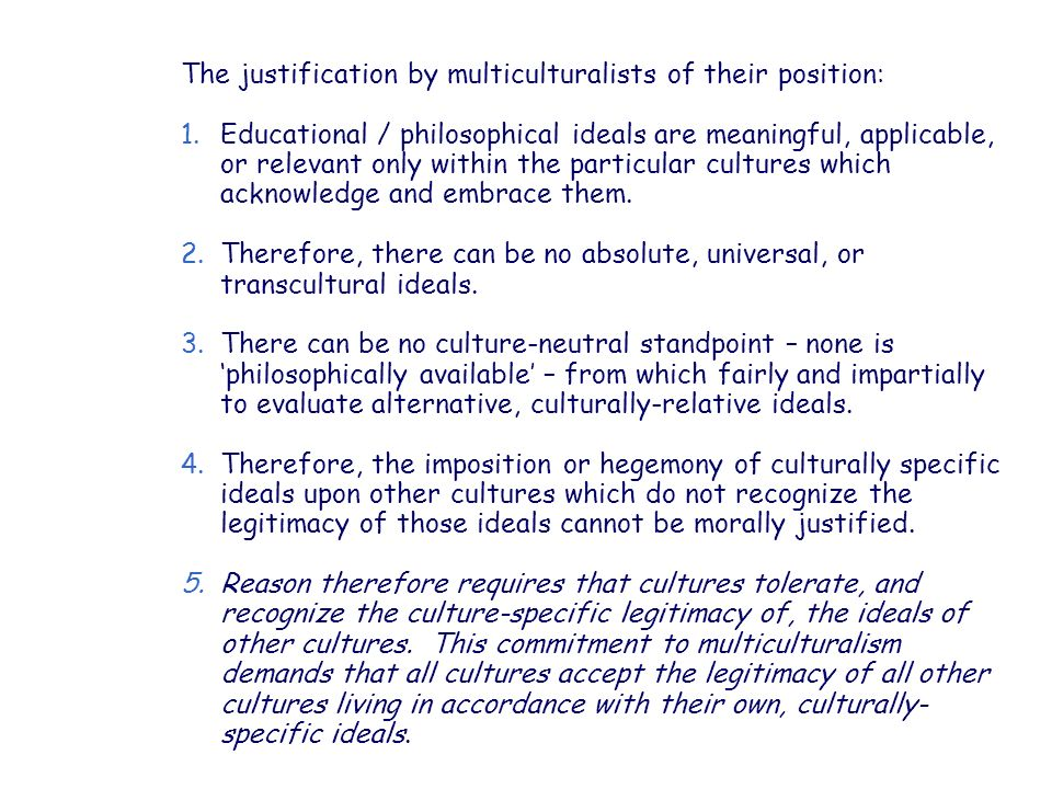 The justification by multiculturalists of their position: