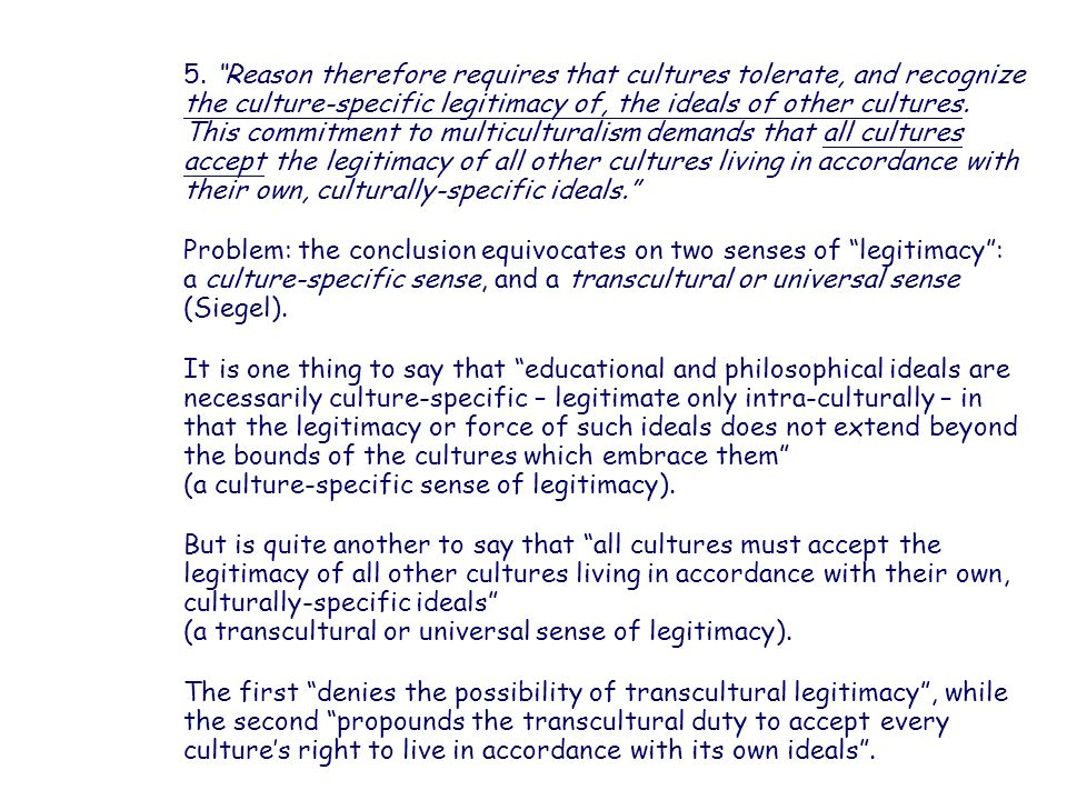 5. Reason therefore requires that cultures tolerate, and recognize the culture-specific legitimacy of, the ideals of other cultures.