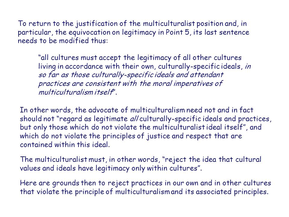 To return to the justification of the multiculturalist position and, in particular, the equivocation on legitimacy in Point 5, its last sentence needs to be modified thus: