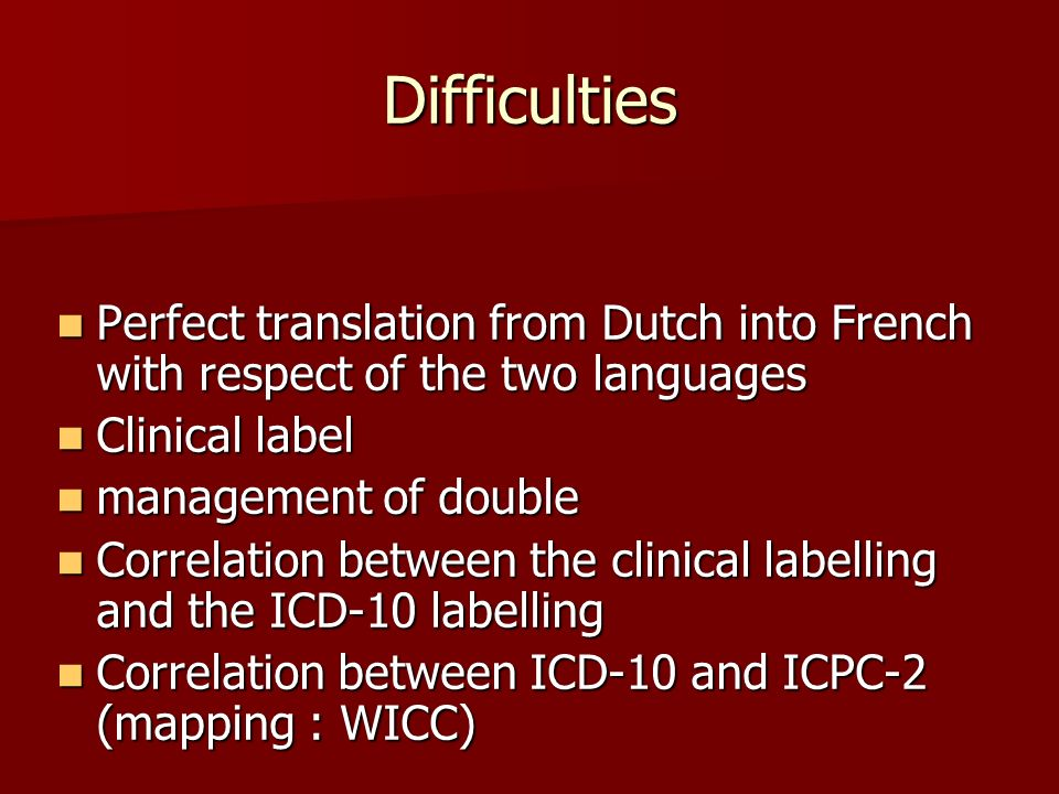 Difficulties Perfect translation from Dutch into French with respect of the two languages. Clinical label.