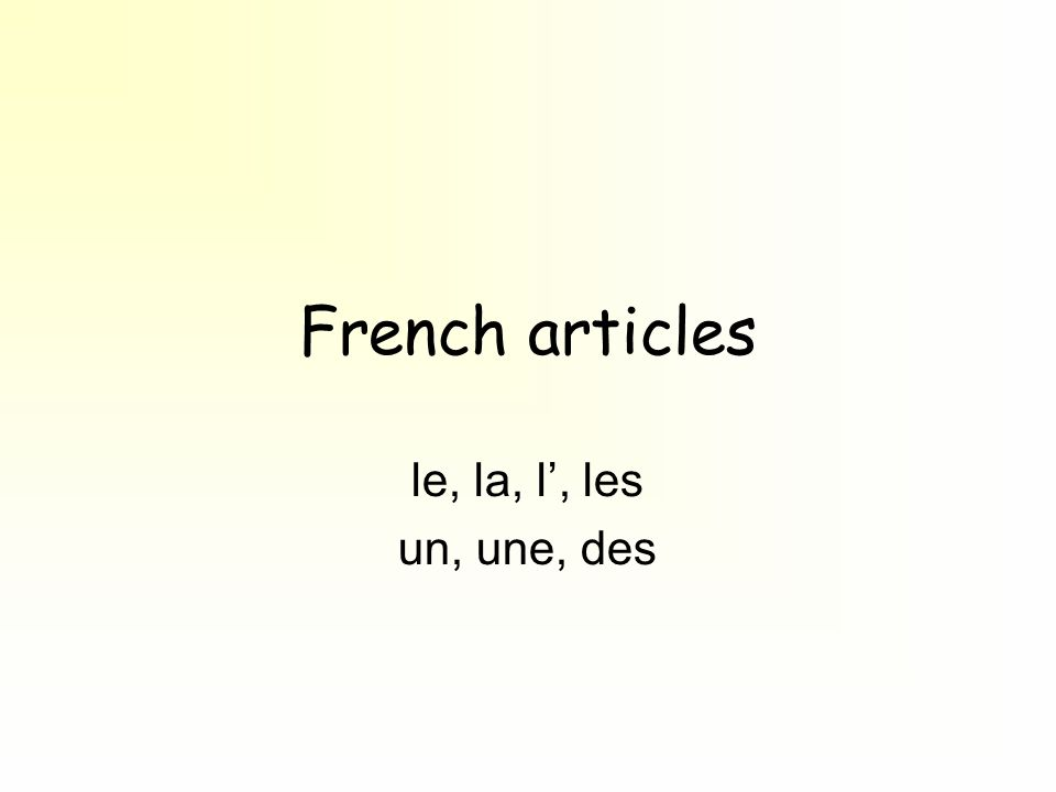 French articles le, la, l', les un, une, des