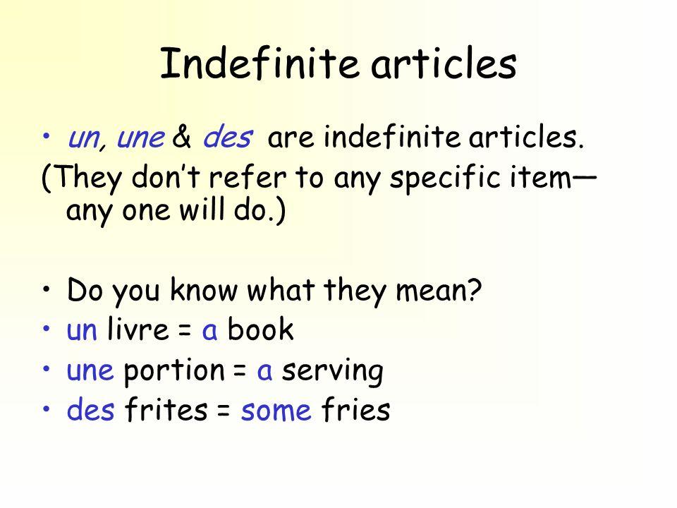 Indefinite articles un, une & des are indefinite articles.