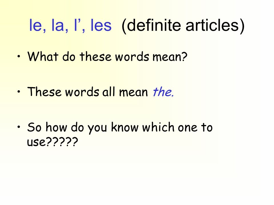 le, la, l', les (definite articles)